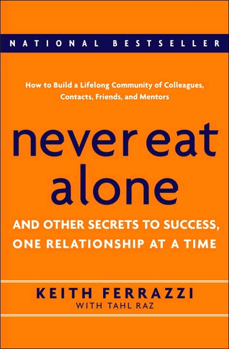 never eat alone Amazoncom: never eat alone, expanded and updated: and other secrets to success, one relationship at a time (8601411271779): keith ferrazzi, tahl raz: books.